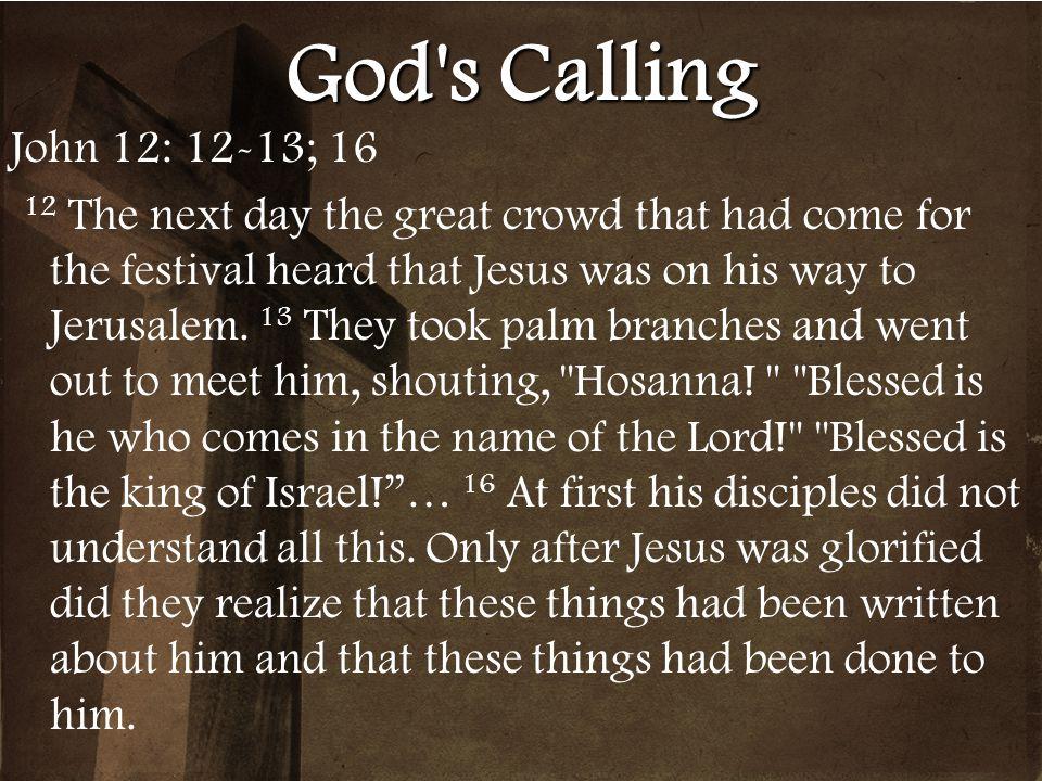 God s Calling John 12: 12-13; 16.