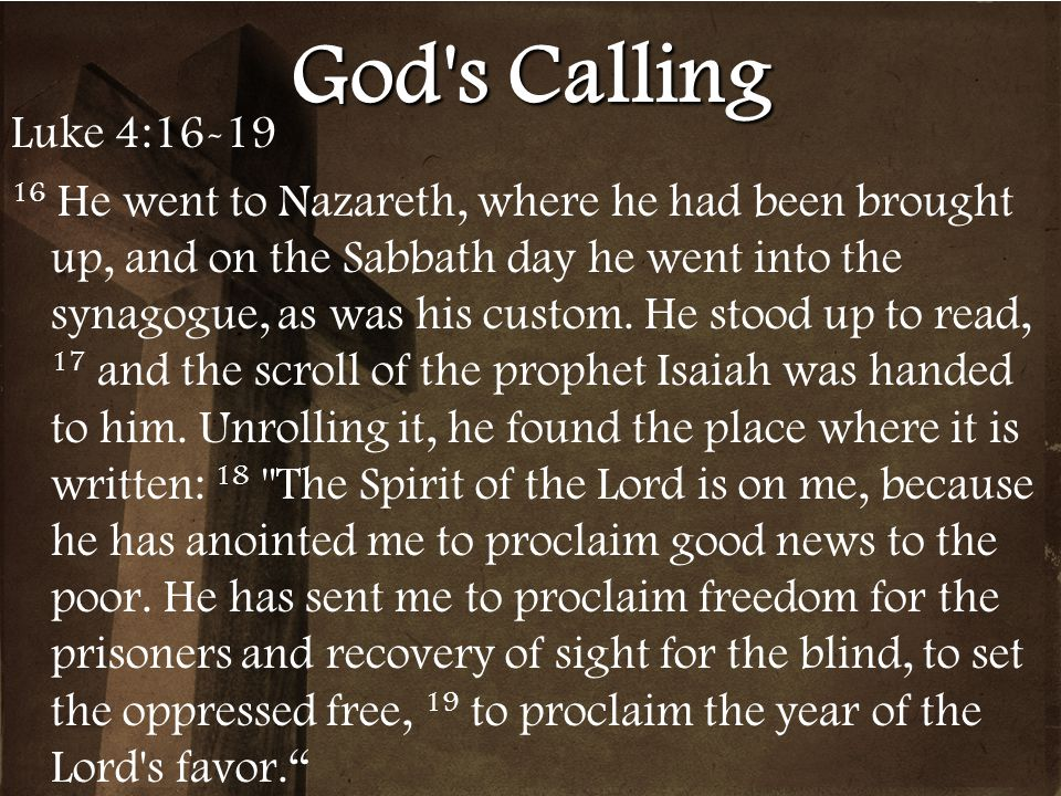 God s Calling Luke 4:16-19.