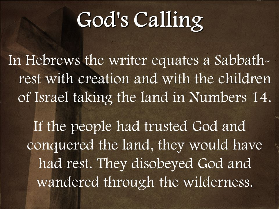 God s Calling In Hebrews the writer equates a Sabbath-rest with creation and with the children of Israel taking the land in Numbers 14.