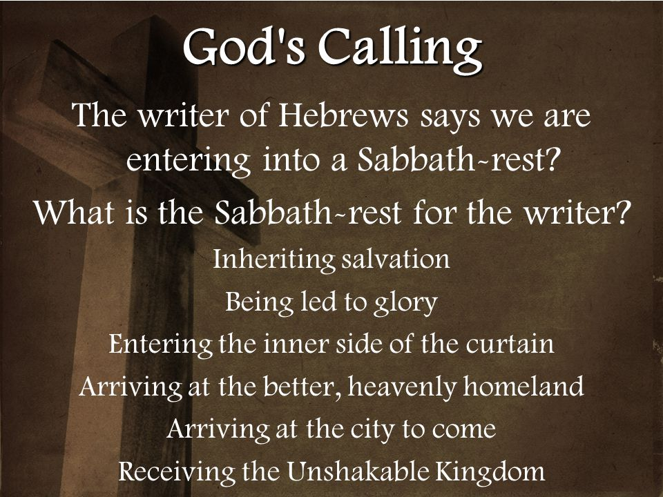 God s Calling The writer of Hebrews says we are entering into a Sabbath-rest What is the Sabbath-rest for the writer