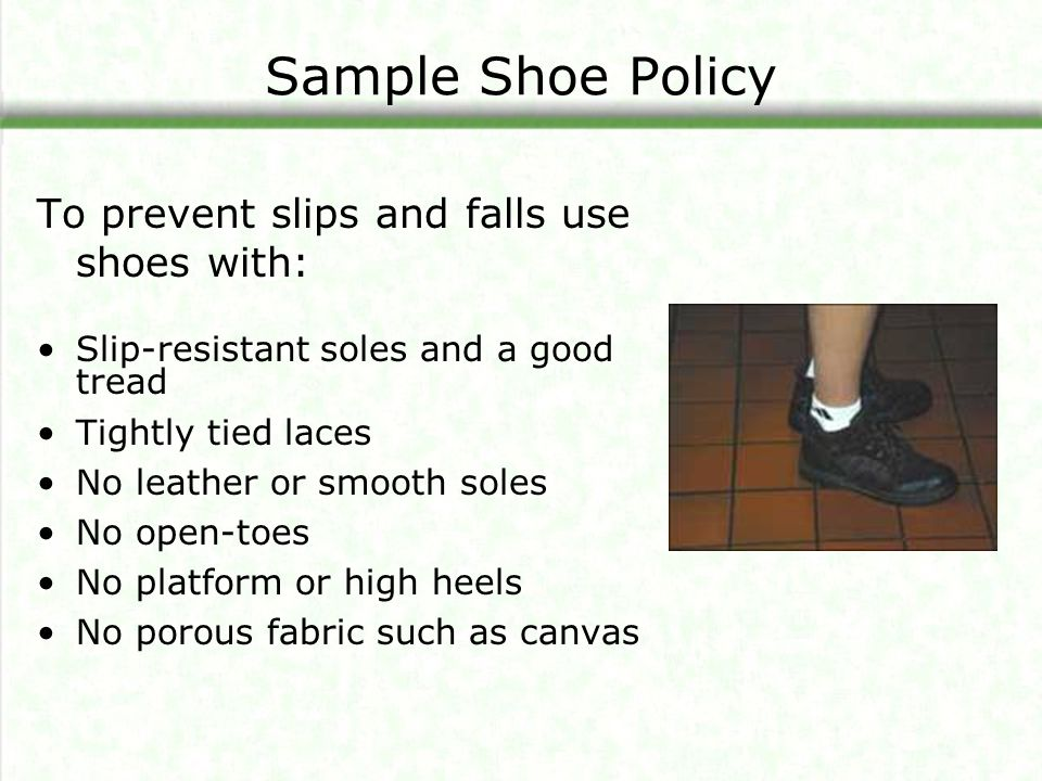 Sample Shoe Policy To prevent slips and falls use shoes with:
