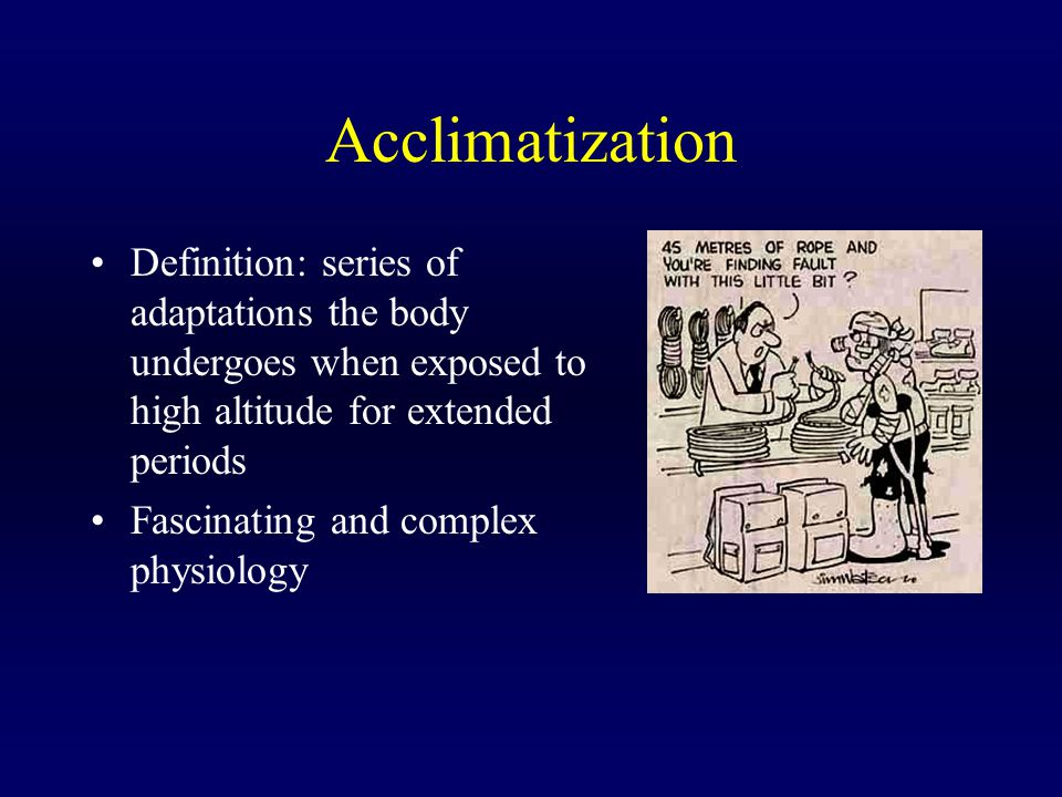 Acclimatization Definition: series of adaptations the body undergoes when exposed to high altitude for extended periods.