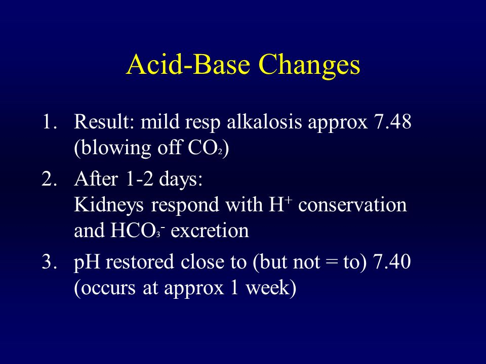 Acid-Base Changes Result: mild resp alkalosis approx 7.48 (blowing off CO2)