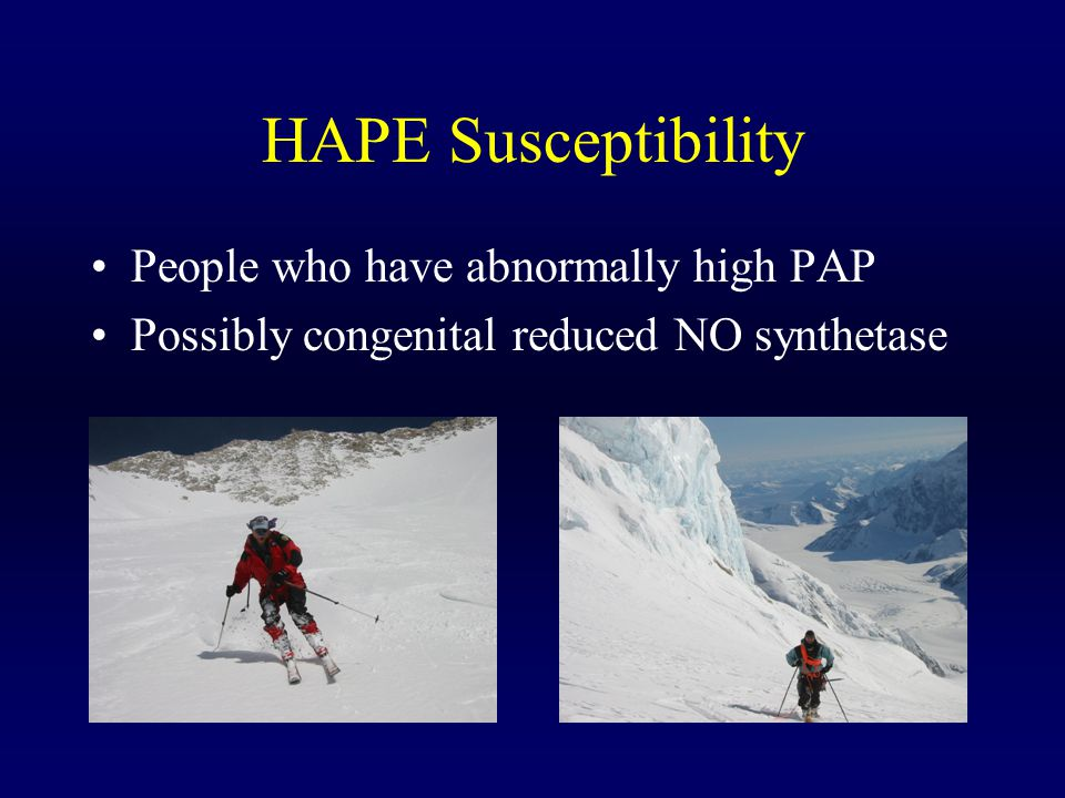 HAPE Susceptibility People who have abnormally high PAP