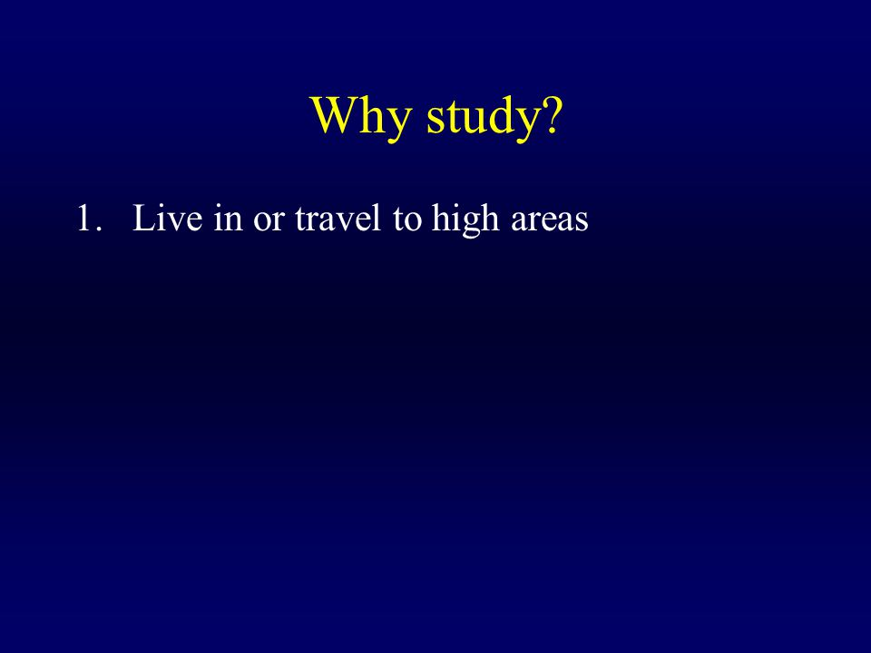 Why study Live in or travel to high areas