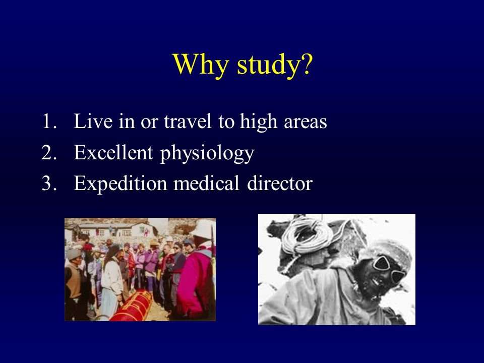 Why study Live in or travel to high areas Excellent physiology