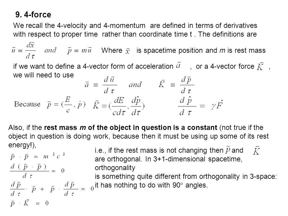 9. 4-force We recall the 4-velocity and 4-momentum are defined in terms of derivatives.