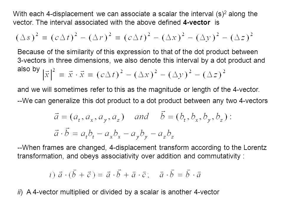 With each 4-displacement we can associate a scalar the interval (s)2 along the vector. The interval associated with the above defined 4-vector is