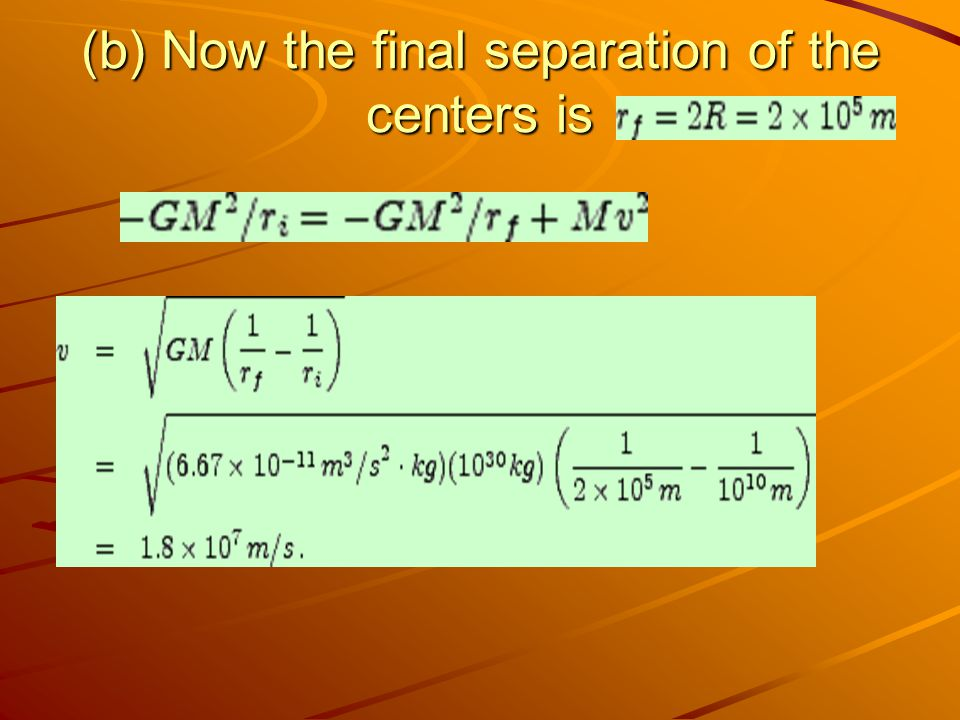 (b) Now the final separation of the centers is