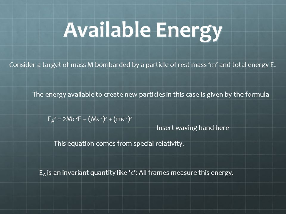 Available Energy Consider a target of mass M bombarded by a particle of rest mass 'm' and total energy E.