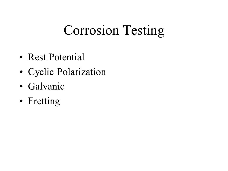 Corrosion Testing Rest Potential Cyclic Polarization Galvanic Fretting