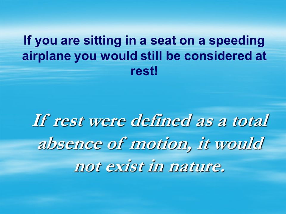 If you are sitting in a seat on a speeding airplane you would still be considered at rest!