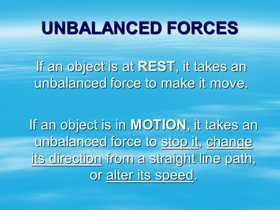 If an object is at REST, it takes an unbalanced force to make it move.