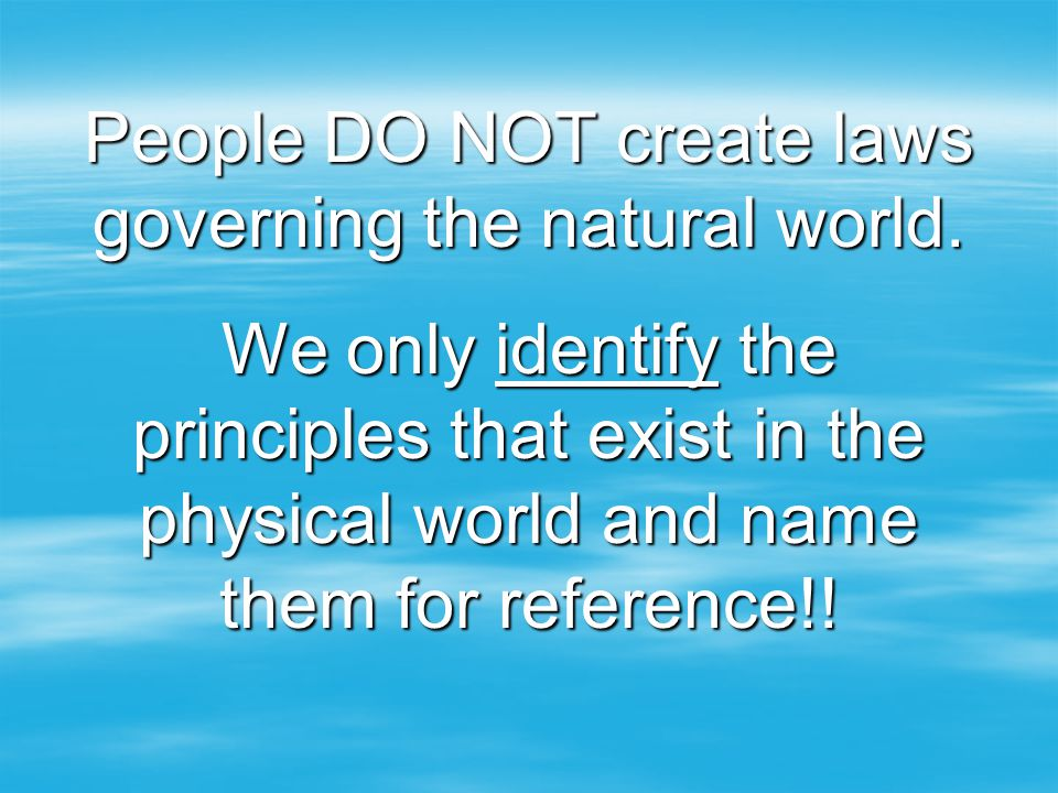 People DO NOT create laws governing the natural world.
