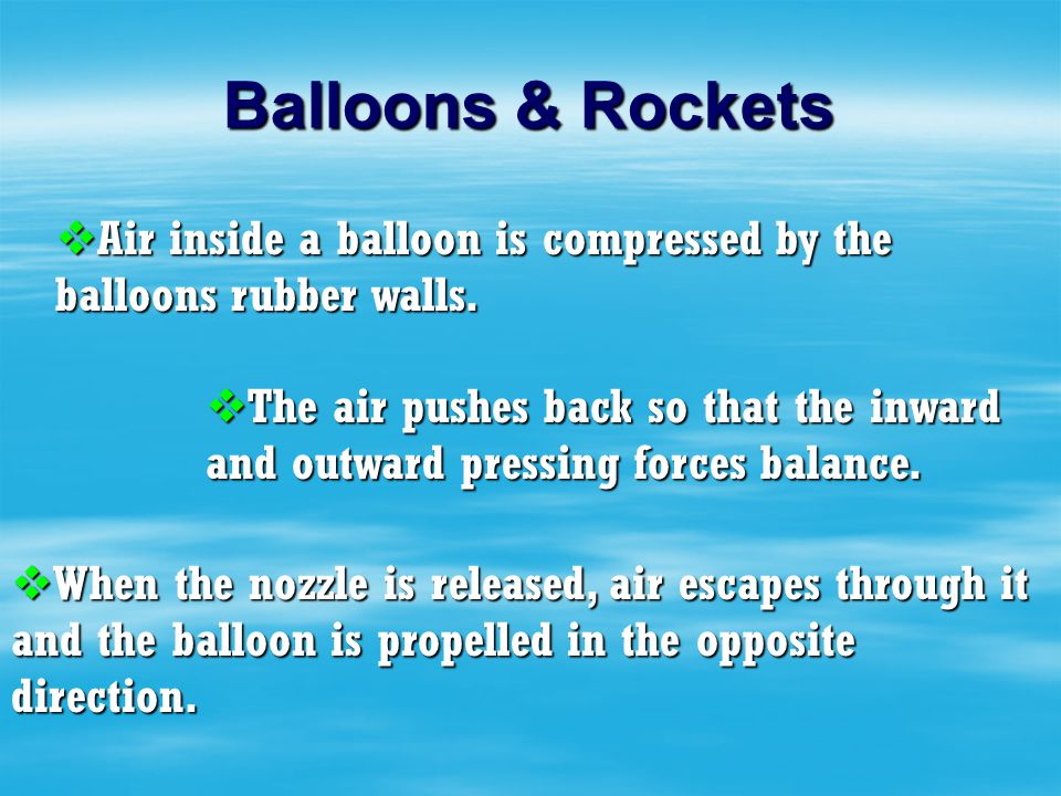 Balloons & Rockets Air inside a balloon is compressed by the balloons rubber walls.