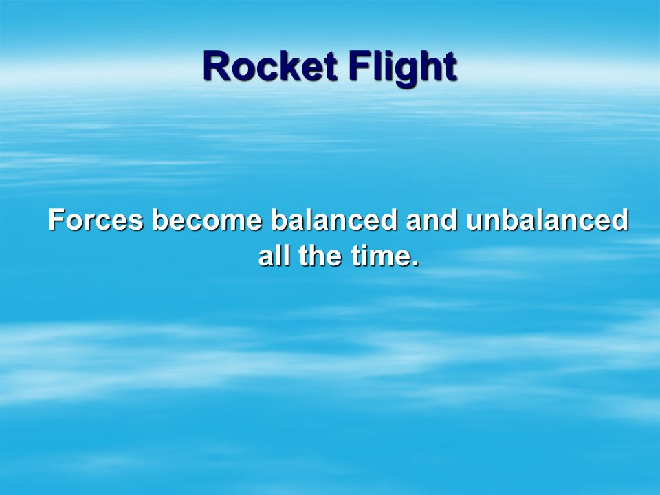 Forces become balanced and unbalanced all the time.
