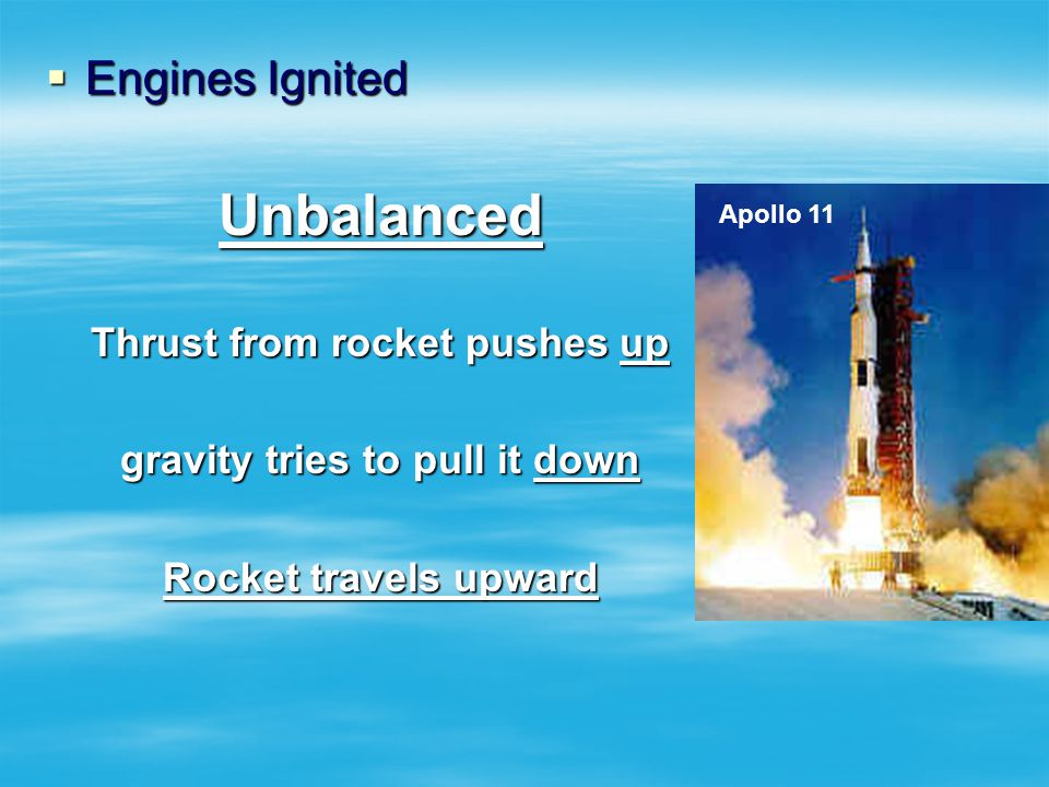 Thrust from rocket pushes up gravity tries to pull it down
