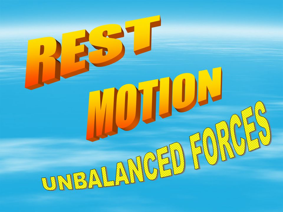REST MOTION UNBALANCED FORCES