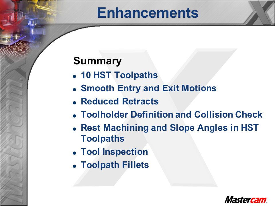 Enhancements Summary 10 HST Toolpaths Smooth Entry and Exit Motions