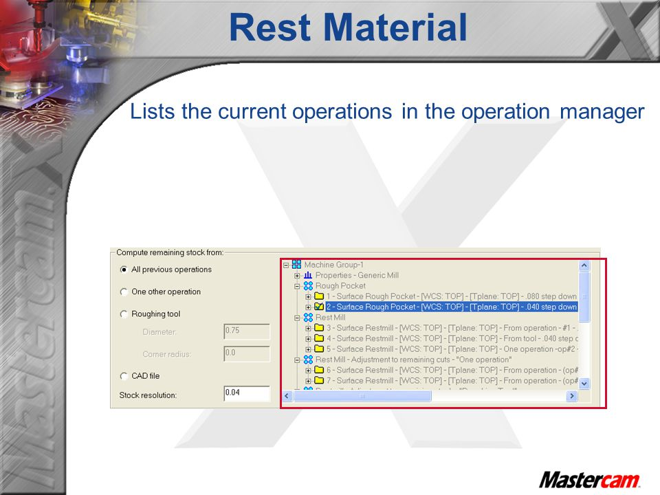 Rest Material Lists the current operations in the operation manager