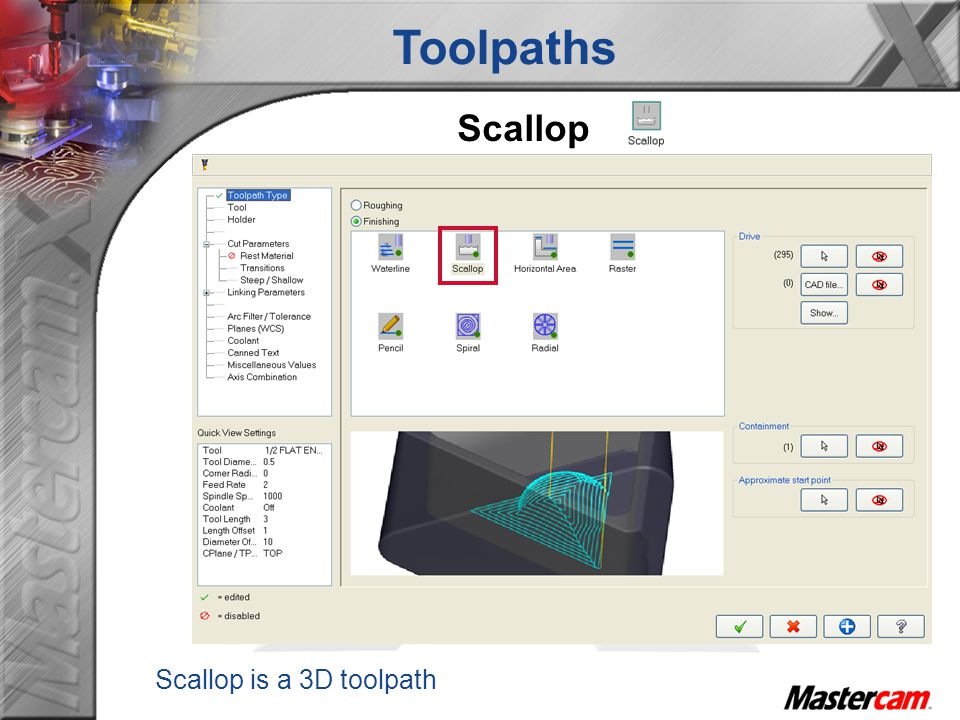 Toolpaths Scallop Scallop is a 3D toolpath