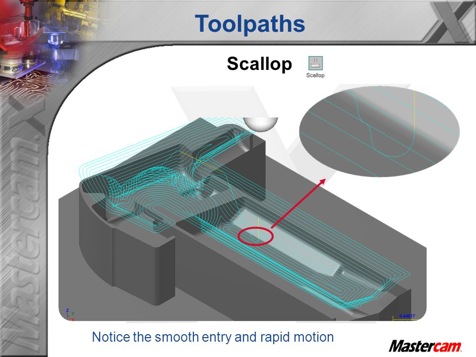 Toolpaths Scallop Notice the smooth entry and rapid motion