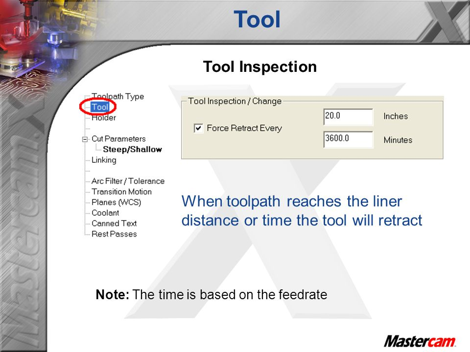 Tool Tool Inspection. When toolpath reaches the liner distance or time the tool will retract.