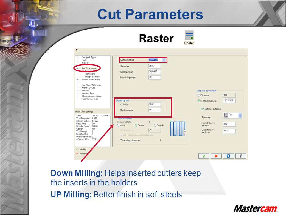 Cut Parameters Raster. Down Milling: Helps inserted cutters keep the inserts in the holders.