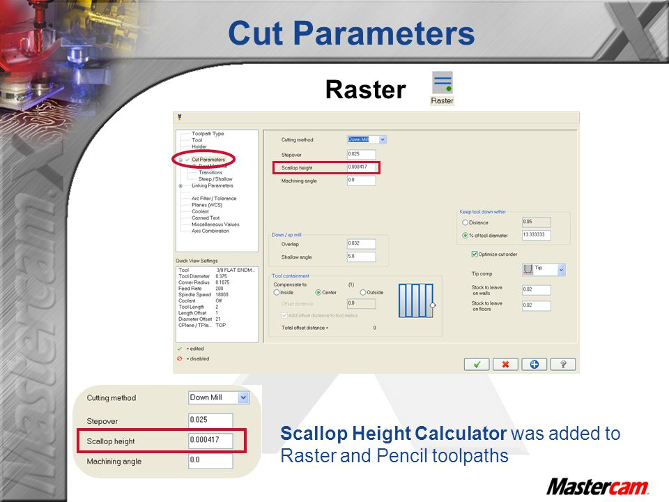 Cut Parameters Raster Scallop Height Calculator was added to Raster and Pencil toolpaths
