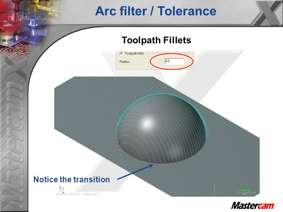 Arc filter / Tolerance Toolpath Fillets Notice the transition