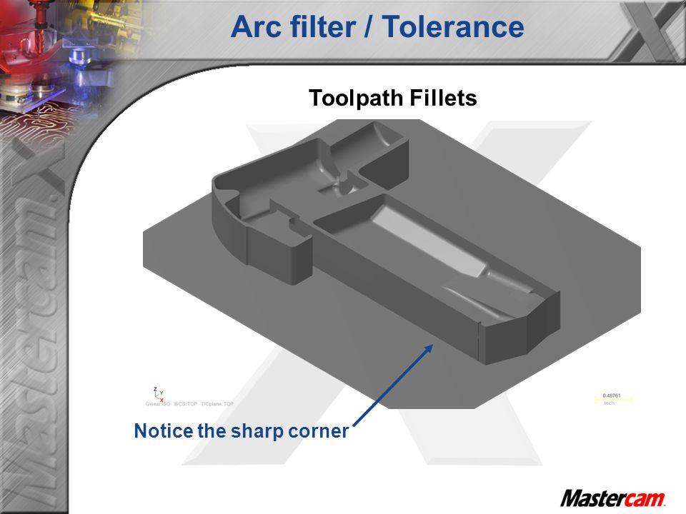 Arc filter / Tolerance Toolpath Fillets Notice the sharp corner