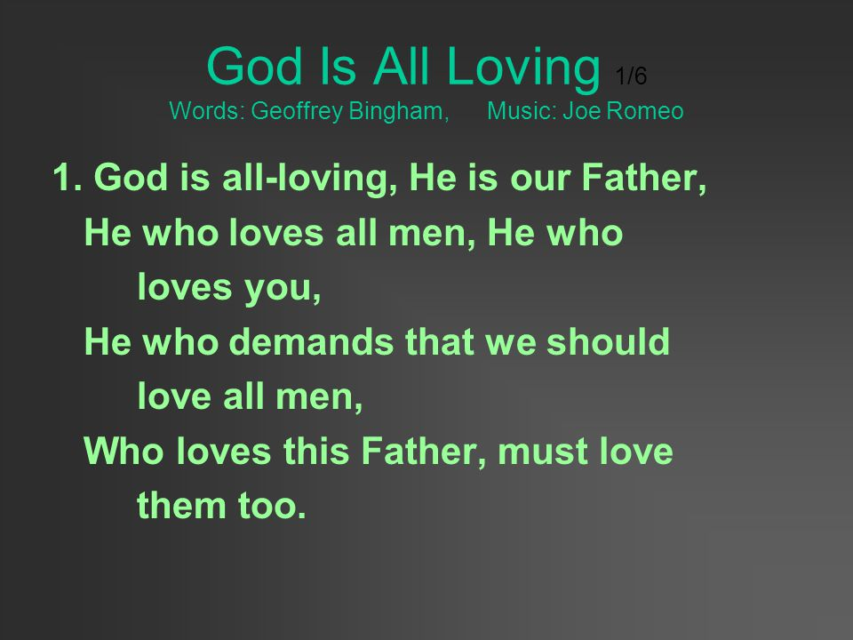 God Is All Loving 1/6 Words: Geoffrey Bingham, Music: Joe Romeo