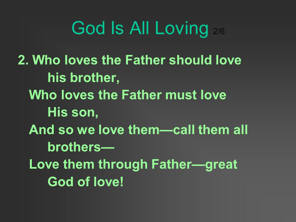 God Is All Loving 2/6 2. Who loves the Father should love his brother,