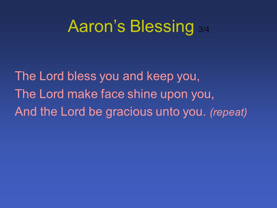 Aaron's Blessing 3/4 The Lord bless you and keep you,