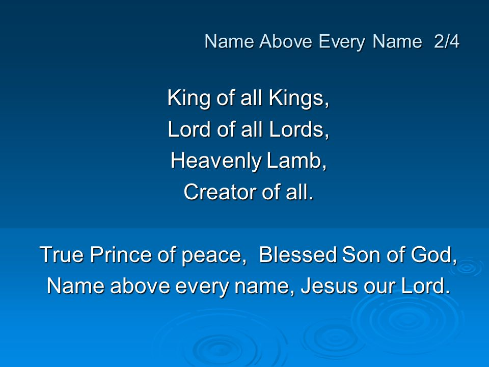True Prince of peace, Blessed Son of God,