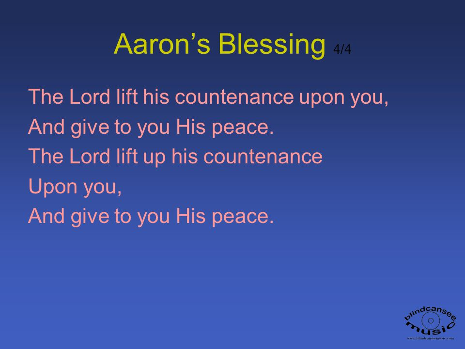 Aaron's Blessing 4/4 The Lord lift his countenance upon you,