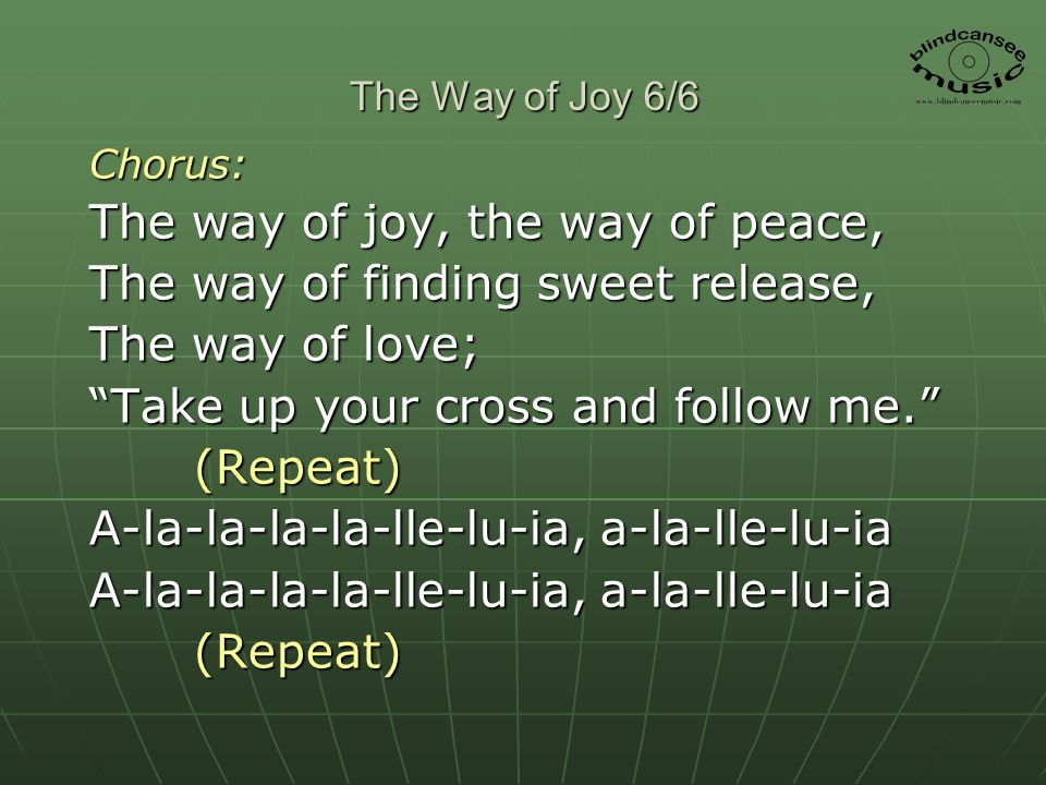 The way of joy, the way of peace, The way of finding sweet release,