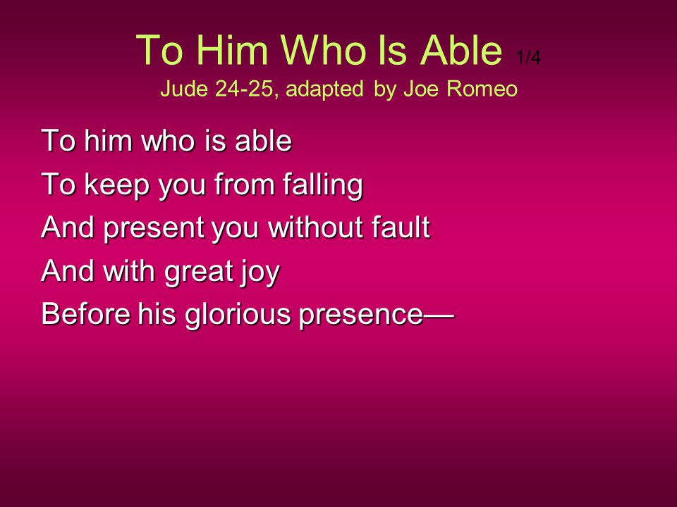 To Him Who Is Able 1/4 Jude 24-25, adapted by Joe Romeo