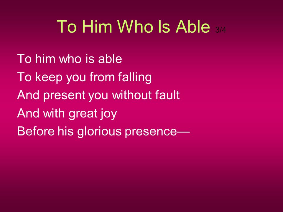 To Him Who Is Able 3/4 To him who is able To keep you from falling