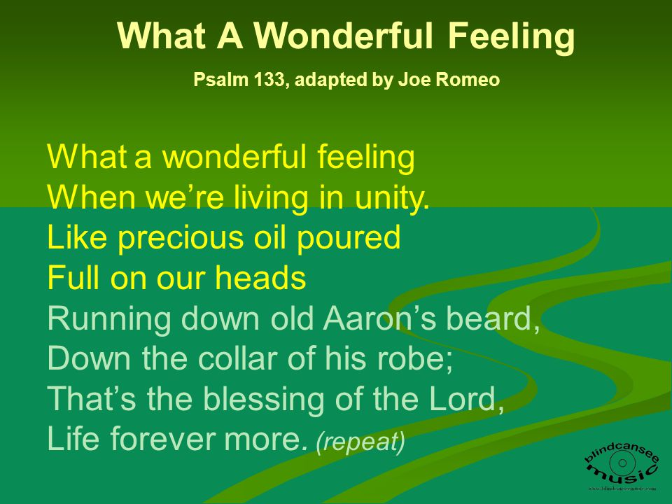 What A Wonderful Feeling Psalm 133, adapted by Joe Romeo