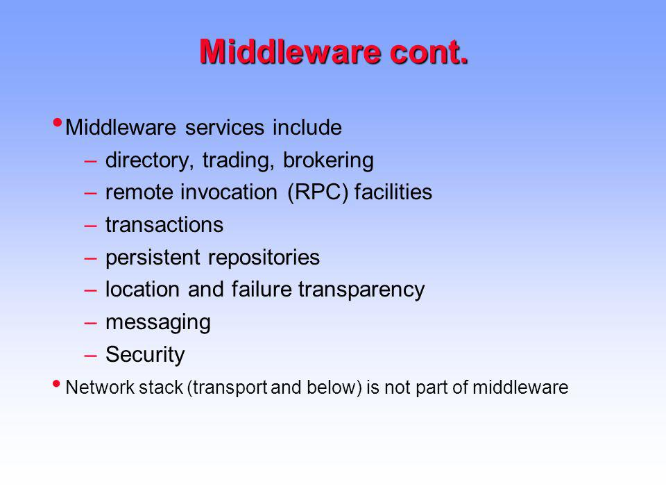 Middleware cont. Middleware services include