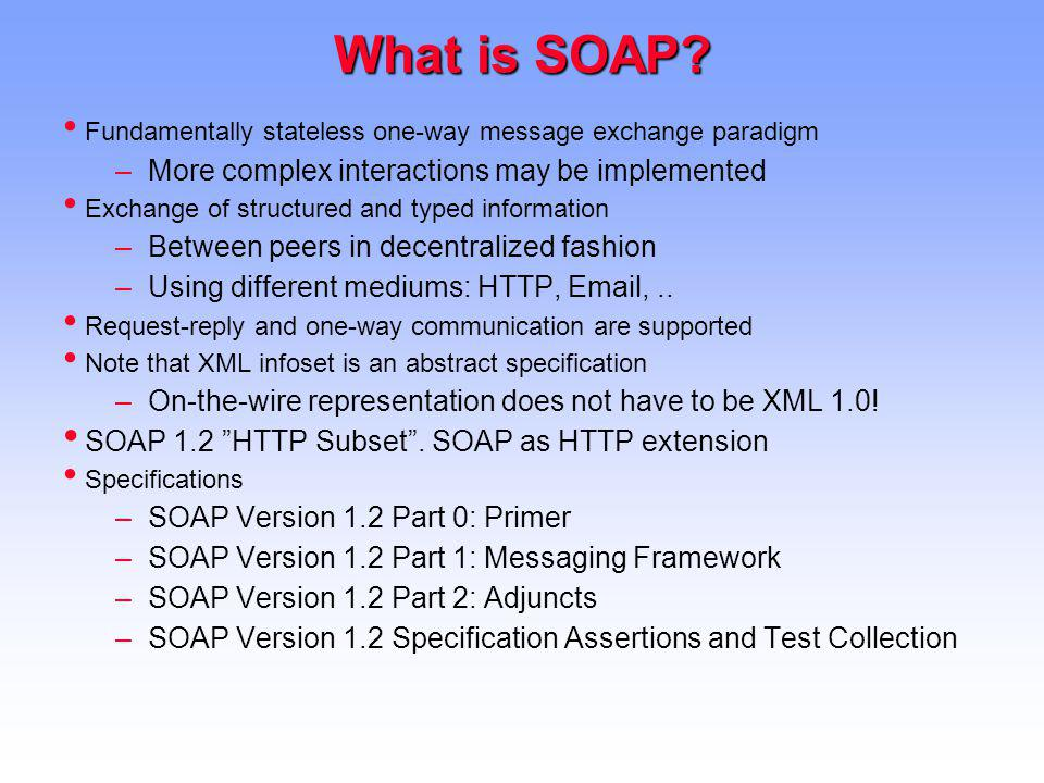 What is SOAP More complex interactions may be implemented