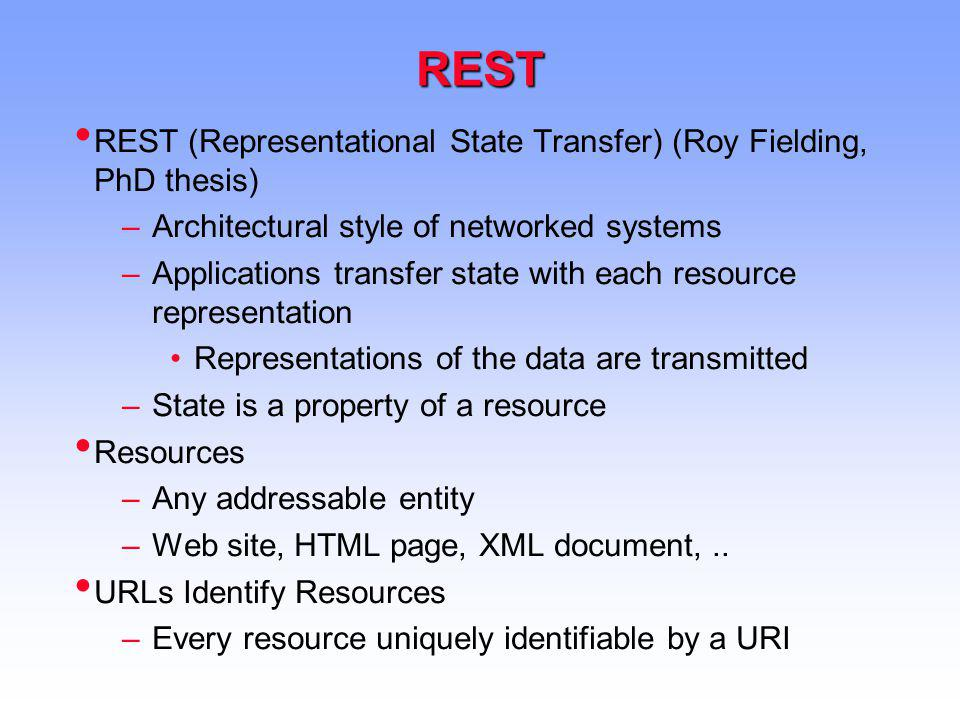 REST REST (Representational State Transfer) (Roy Fielding, PhD thesis)