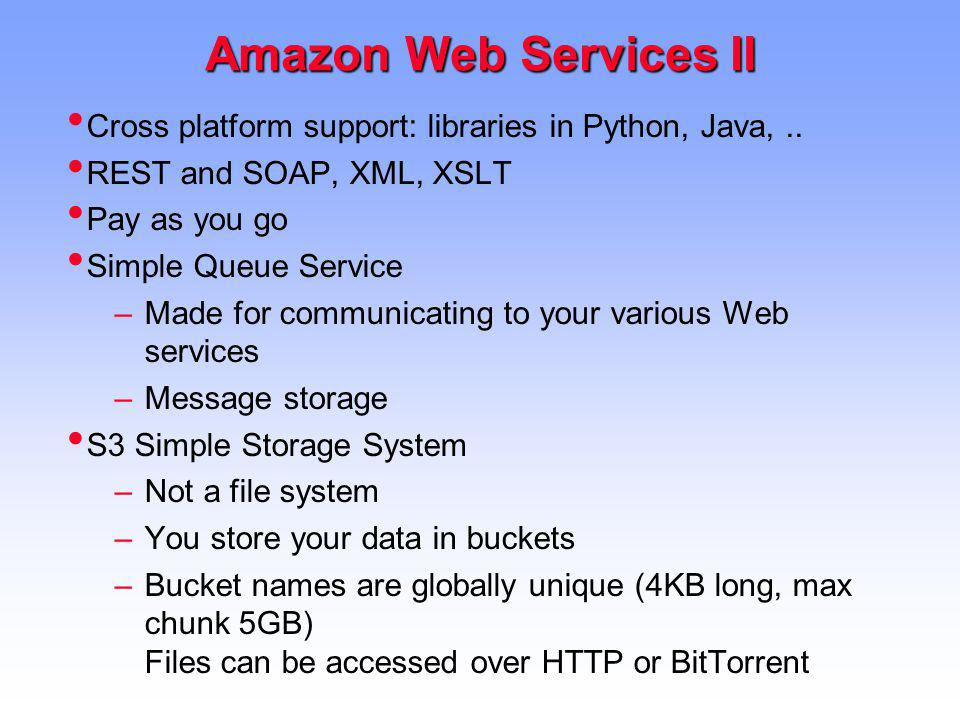 Amazon Web Services II Cross platform support: libraries in Python, Java, .. REST and SOAP, XML, XSLT.