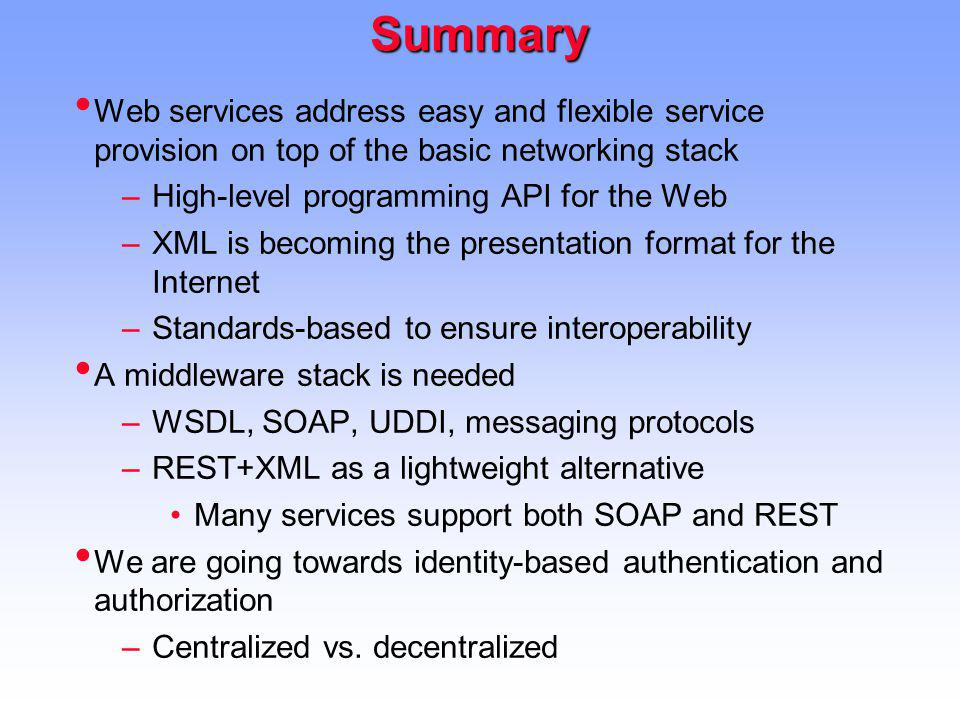 Summary Web services address easy and flexible service provision on top of the basic networking stack.