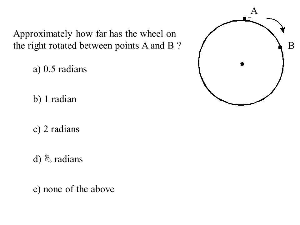 A Approximately how far has the wheel on the right rotated between points A and B B. a) 0.5 radians.