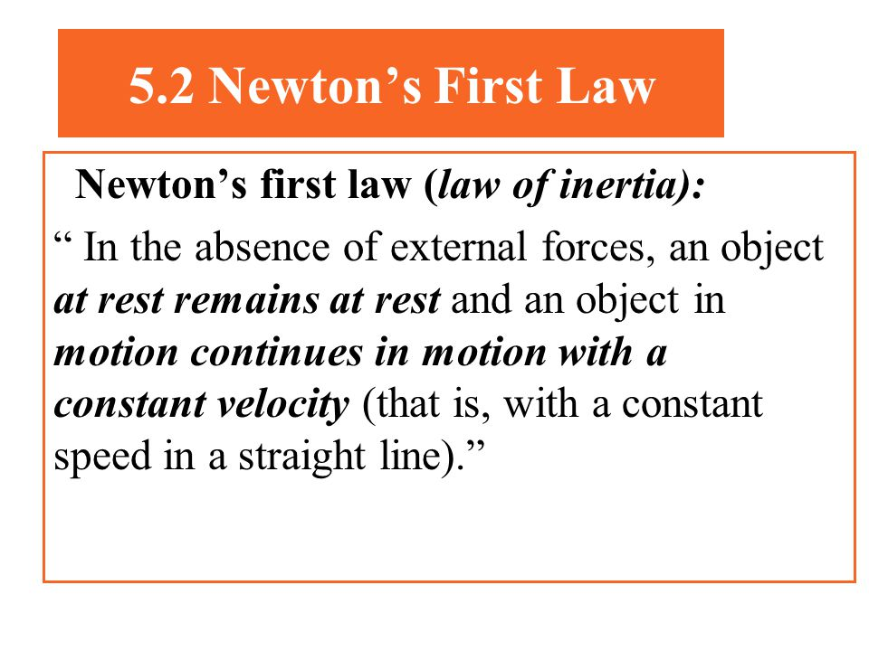 5.2 Newton's First Law Newton's first law (law of inertia):