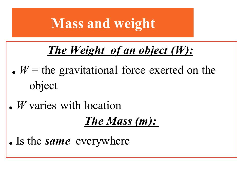 The Weight of an object (W):