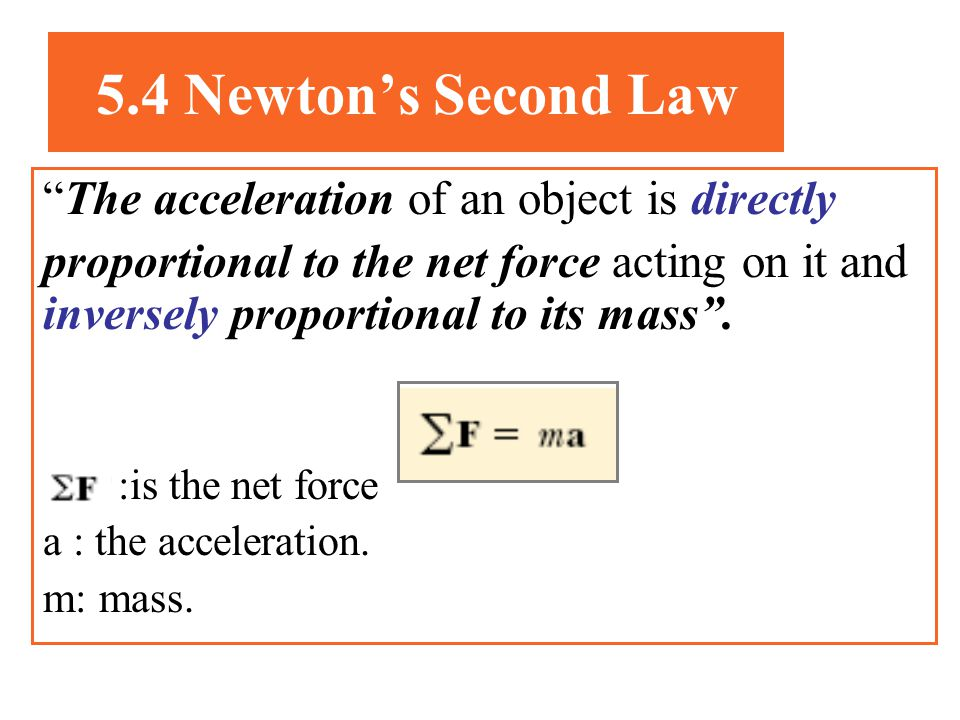 5.4 Newton's Second Law The acceleration of an object is directly