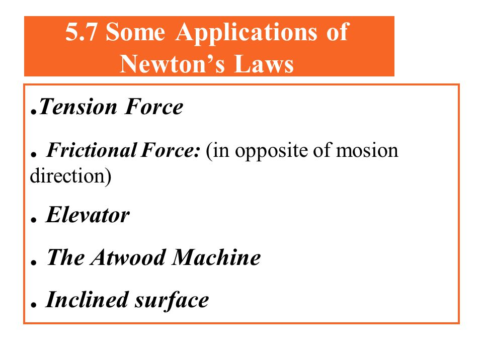 5.7 Some Applications of Newton's Laws
